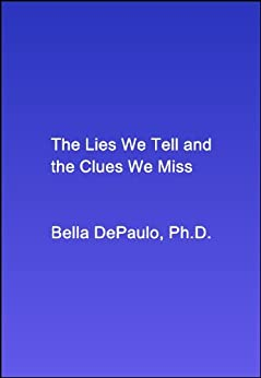 The Lies We Tell and the Clues We Miss: Professional Papers by [Bella DePaulo, Ph.D.]