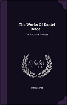 Book The Works Of Daniel Defoe...: The Fortunate Mistress