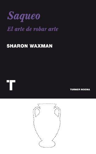 Descargar Libro Saqueo. El Arte De Robar Arte Sharon Waxman