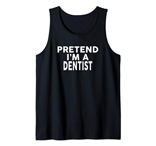 Pretend I'm A DENTIST T-Shirt Halloween Costume Tank Top]()
