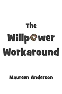 The Willpower Workaround