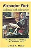 Christopher Dock, Colonial Schoolmaster, Gerald C. Studer, 0836136446