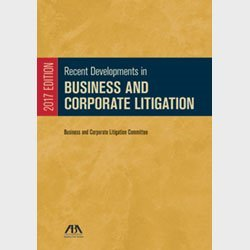 Recent Developments in Business and Corporate Litigation, 2017 Edition pdf