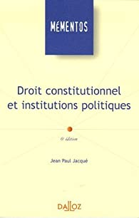 Droit constitutionnel et institutions politiques : Edition 2006 par Jean-Paul Jacqué