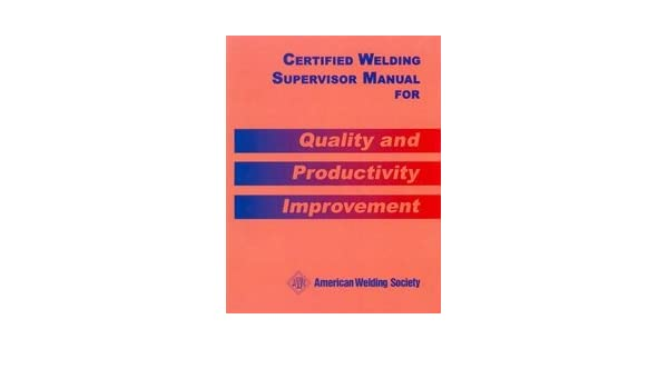 certified welding supervisor manual for quality and productivity rh amazon com Certified Weld Supervisor aws certified welding supervisor manual for quality and productivity improvement