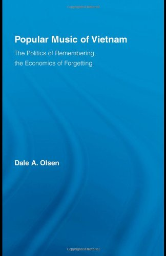 Popular Music of Vietnam: The Politics of Memory, the Economics of Forgetting (Routledge Studies in Ethnomusicology) by Routledge