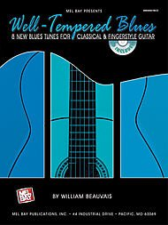 Well-Tempered Blues - 8 New Blues Tunes For Classical & Fingerstyle Guitar (Fingerstyle Blues)