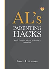 AL's PARENTING HACKS: Simple Parenting Nuggets for Raising a Great Child!