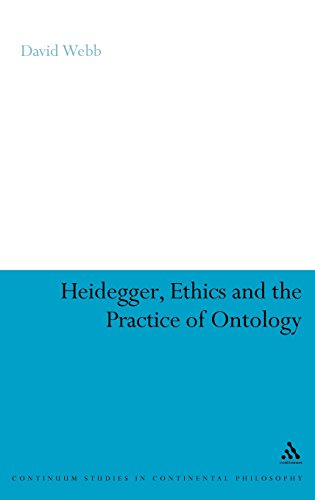 Heidegger, Ethics and the Practice of Ontology (Bloomsbury Studies in Continental Philosophy)