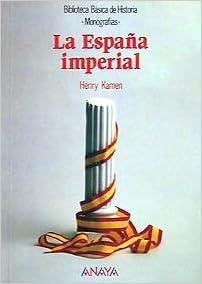 La España Imperial: La Espana Imperial Historia - Biblioteca ...