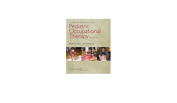 Frames of Reference for Pediatric Occupational Therapy 3RD EDITION ...