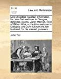 Lord Woodhall Reporter Information for John Tod Maltman in Glasgow, Defender, Against Janet Mitchell, Relict of Gilbert Wair, Some Time Maltman in Gl, John Tod, 1171379994