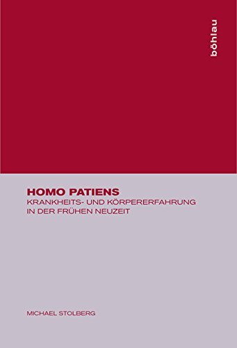 Homo patiens. Krankheits- und Körpererfahrung in der Frühen Neuzeit