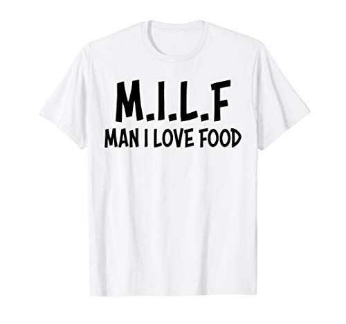 MILF Man I Love Food Shirt - Funny Shirts For Food Lover