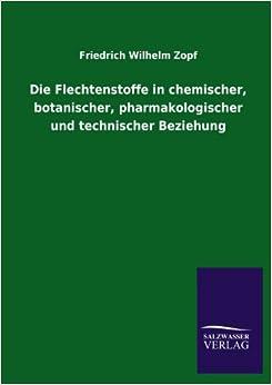 Book Die Flechtenstoffe in chemischer, botanischer, pharmakologischer und technischer Beziehung
