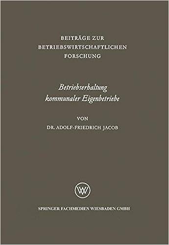 Betriebserhaltung kommunaler Eigenbetriebe: Unter Besonderer Berücksichtigung Der Gas- Und Elektrizitätsversorgung (Beiträge Zur Betriebswirtschaftlichen Forschung) (German Edition)