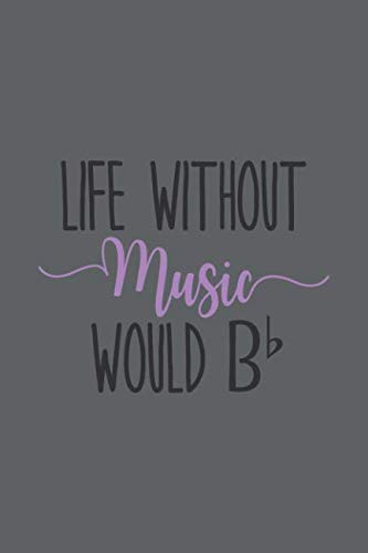 Life Without Music Would B b: Blank Lined Notebook. Perfect thank you gift for a musician, for retirement, birthday, graduation...