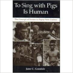 To Sing With Pigs Is Human The Concept of Person in Papua New Guinea
