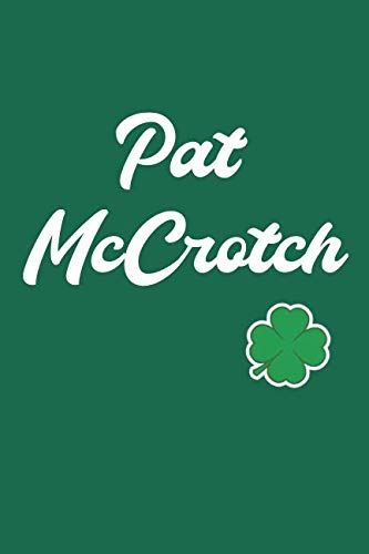St. Patrick's Day Pat McCrotch Funny Irish Name: Funny Novelty St. Patrick's Day Gifts: Blank Lined Journal Notebook Diary Planner]()
