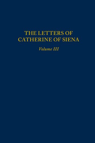 Letters of Catherine of Siena, Volume III: Letters 145–230 (MEDIEVAL & RENAIS TEXT STUDIES)