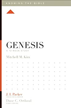Genesis: A 12-Week Study (Knowing the Bible) by [Kim, Mitchell M.]