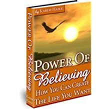 Power of Believing; How You Can Create the Life You Want