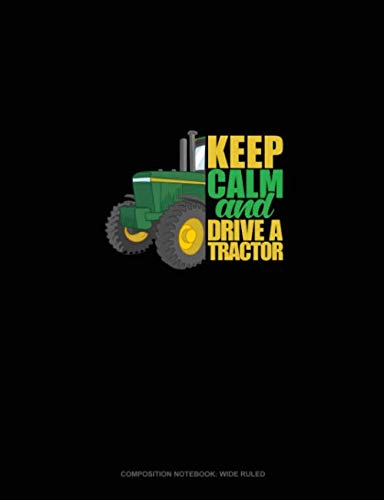 Keep Calm And Drive A Tractor: Composition Notebook: Wide Ruled