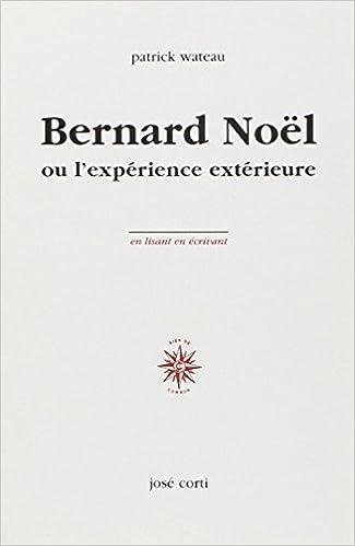 Livres gratuits en ligne Bernard Noël ou L'expérience extérieure epub, pdf