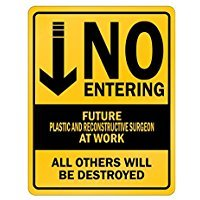 NO ENTERING FUTURE Plastic And Reconstructive Surgeon AT WORK - Occupations - Parking Sign [ Decorative Novelty Sign Wall Plaque ]