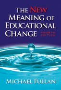 New Meaning of Educational Change 4TH EDITION (Michael Fullan The New Meaning Of Educational Change)