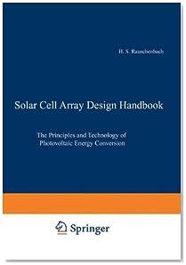 Solar Cell Array Design Handbook: The Principles and Technology of Photovoltaic Energy Conversion