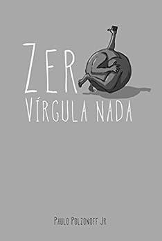 Zero vírgula nada por [Polzonoff Jr., Paulo]