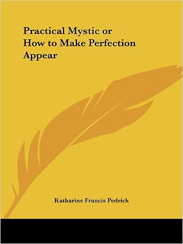 Laden Sie kostenlos epub ebooks herunter Practical Mystic or How to Make Perfection Appear 0766105733 PDF