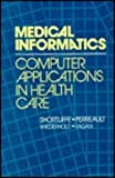 img - for Medical Informatics: Computer Applications in Health Care book / textbook / text book