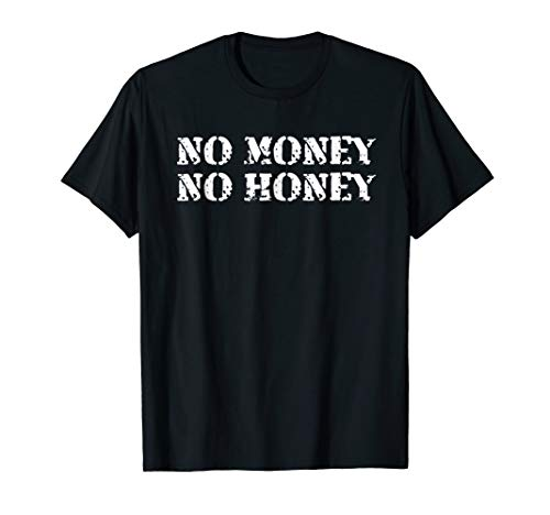 Funny T Shirts No Money No Honey