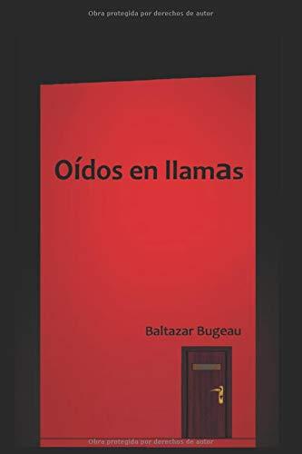 Oídos en llamas (1): Amazon.es: Bugeau, Horacio Baltazar: Libros