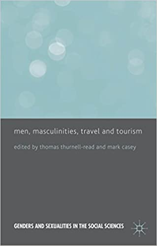 Download online Men, Masculinities, Travel and Tourism (Genders and Sexualities in the Social Sciences) PDF, azw (Kindle)