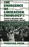 The Emergence of Liberation Theology 9780226764092