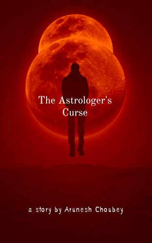 The Astrologer's Curse by Arunesh Choubey