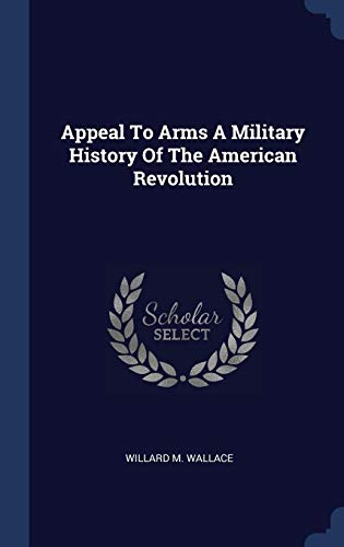 - Appeal To Arms A Military History Of The American Revolution