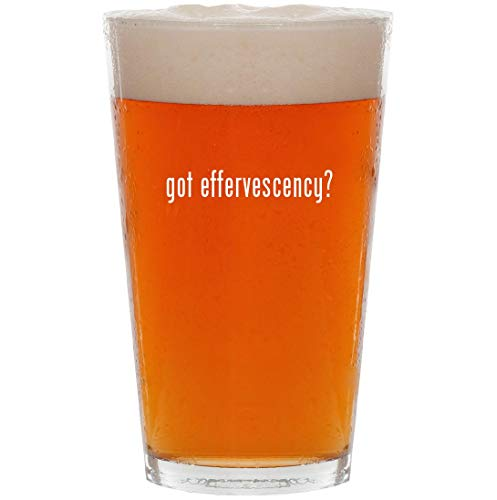 got effervescency? - 16oz Pint Beer Glass