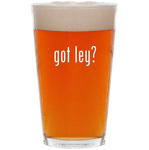 got ley? - 16oz All Purpose Pint Beer Glass