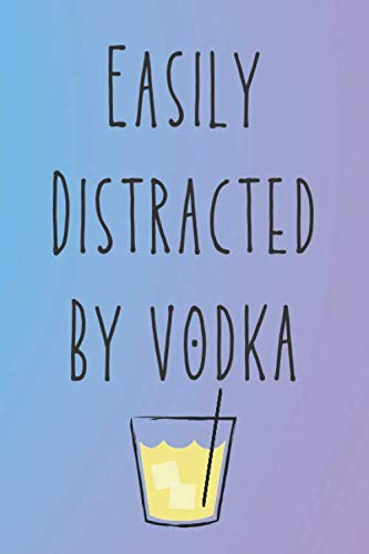 Easily Distracted By Vodka: Vodka Journal Funny Quote Great Gift For Women & Men (6X9) 120 Lined Pages