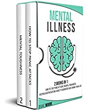 MENTAL ILLNESS 2 BOOKS IN 1:: How to stop panic attacks, mental toughness; helping and preventing anxiety disorders and change your life style.