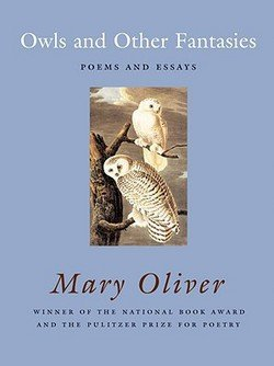 Mary Oliver: Owls and Other Fantasies : Poems and Essays (Paperback); 2006 Edition