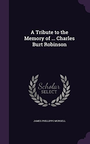 A Tribute to the Memory of ... Charles Burt Robinson