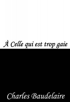 À Celle qui est trop gaie (French Edition) by [Baudelaire, Charles]