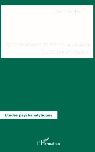 Chamanisme et psychanalyse: Le défaut d'initiation (French Edition)