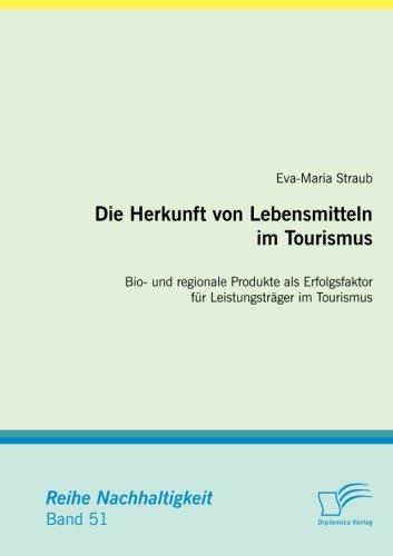 Download Die Herkunft von Lebensmitteln im Tourismus: Bio- und regionale Produkte als Erfolgsfaktor für Leistungsträger im Tourismus (German Edition) pdf