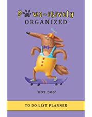 Paws-itively Organized To Do List Planner: Checklist Organizer Planner and Dotted Paper Journal Notebook, funny dog (Hot Dog)